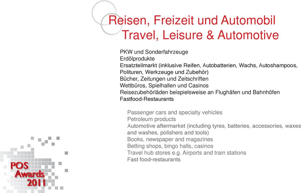 Flughäfen und Bahnhöfen Fastfood-Restaurants Passenger cars and specialty vehicles Petroleum products Automotive aftermarket (including tyres, batteries,