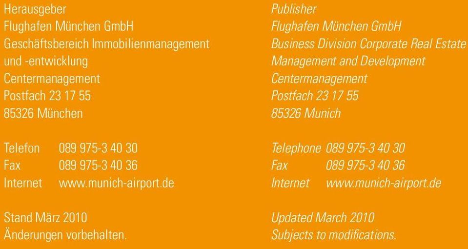 Postfach 3 17 55 8536 Munich Telefon 089 975-3 40 30 Fax 089 975-3 40 36 Internet www.munich-airport.