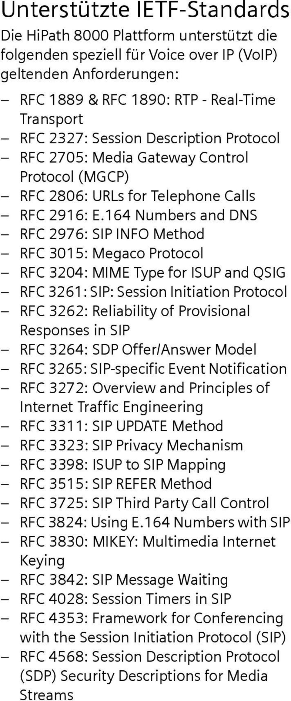 164 Numbers and DNS RFC 2976: SIP INFO Method RFC 3015: Megaco Protocol RFC 3204: MIME Type for ISUP and QSIG RFC 3261: SIP: Session Initiation Protocol RFC 3262: Reliability of Provisional Responses