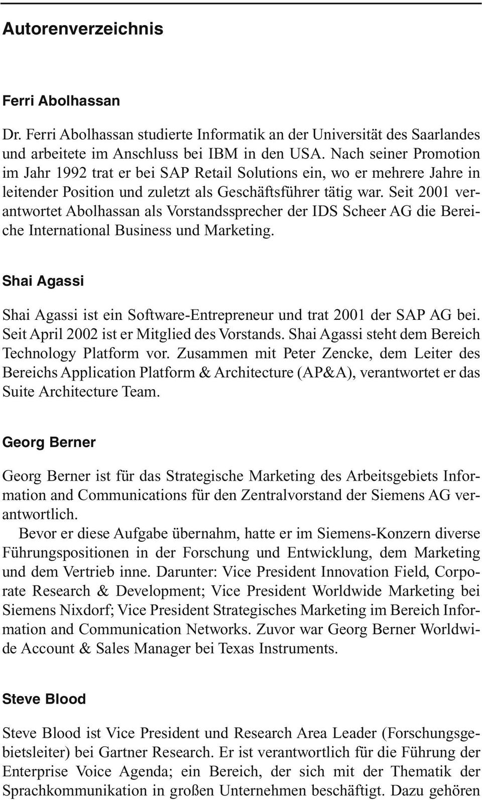 Seit 2001 verantwortet Abolhassan als Vorstandssprecher der IDS Scheer AG die Bereiche International Business und Marketing.