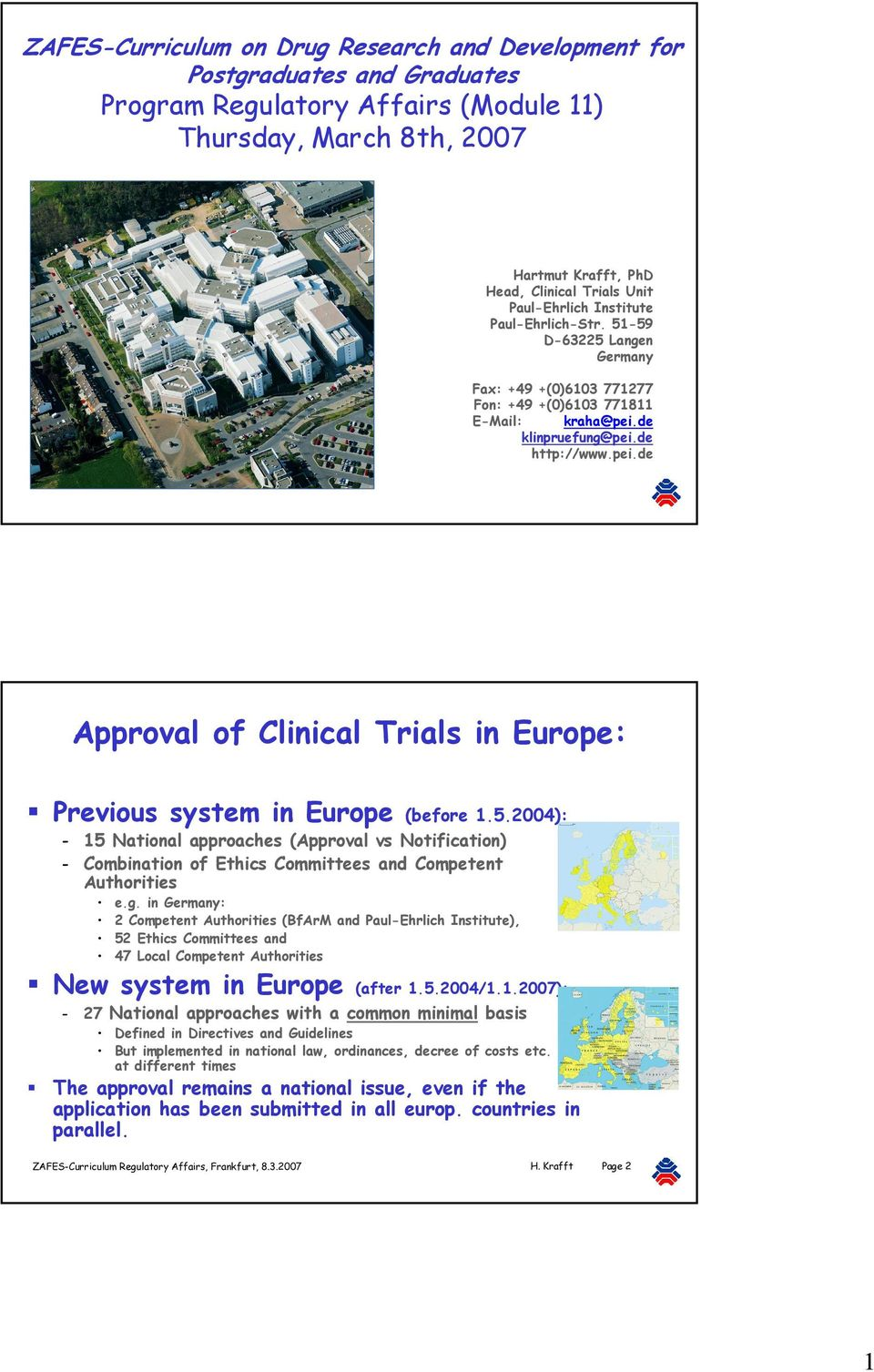 de klinpruefung@pei.de http://www.pei.de Approval of Clinical Trials in Europe: Previous system in Europe (before 1.5.