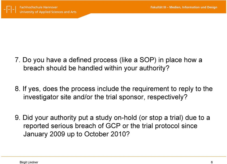 If yes, does the process include the requirement to reply to the investigator site and/or the trial