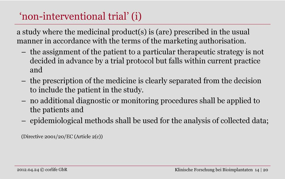 the medicine is clearly separated from the decision to include the patient in the study.