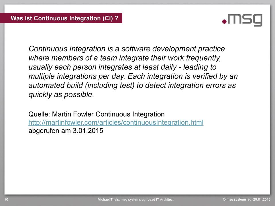 each person integrates at least daily - leading to multiple integrations per day.