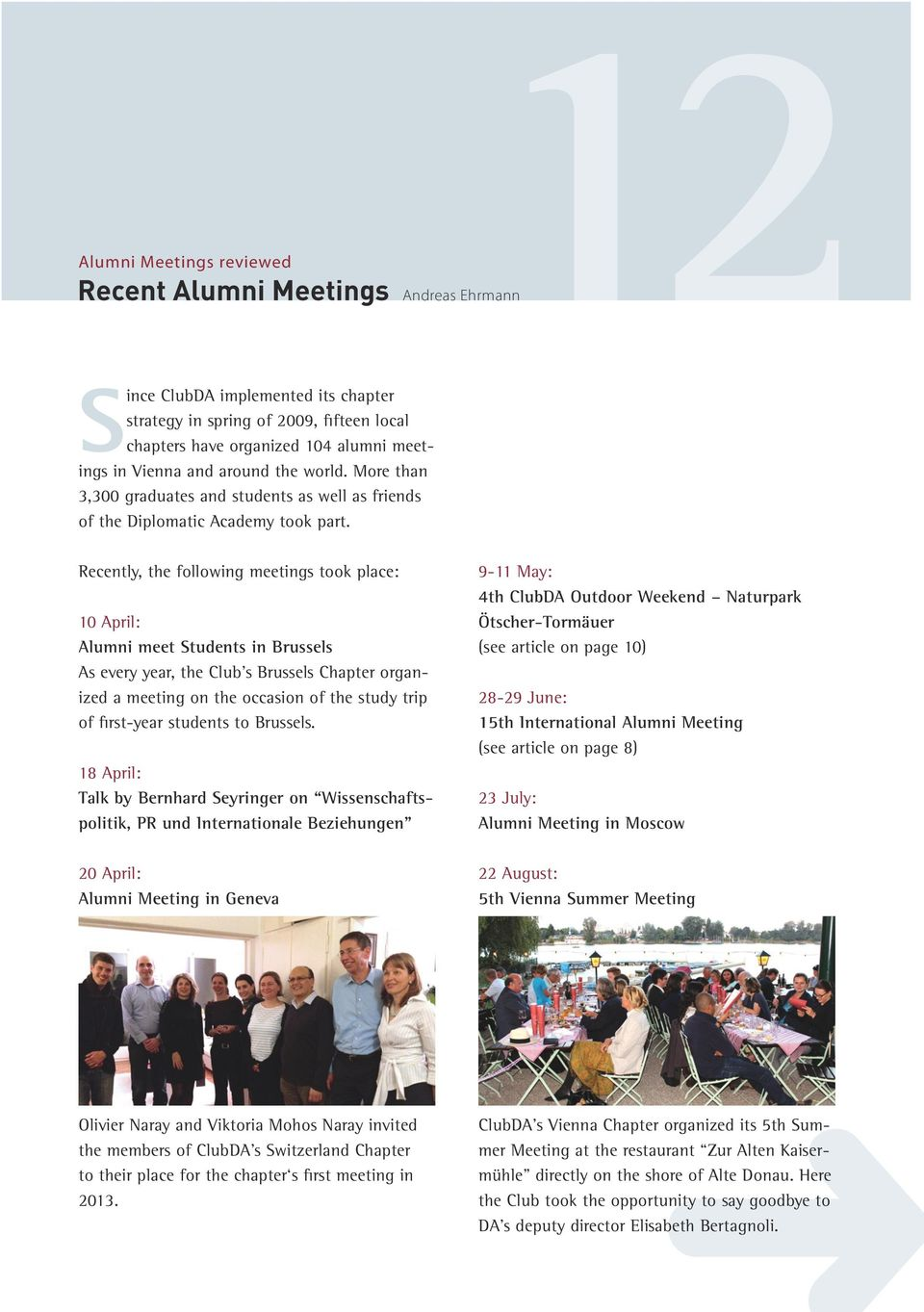 Recently, the following meetings took place: 10 April: Alumni meet Students in Brussels As every year, the Club s Brussels Chapter organized a meeting on the occasion of the study trip of first-year