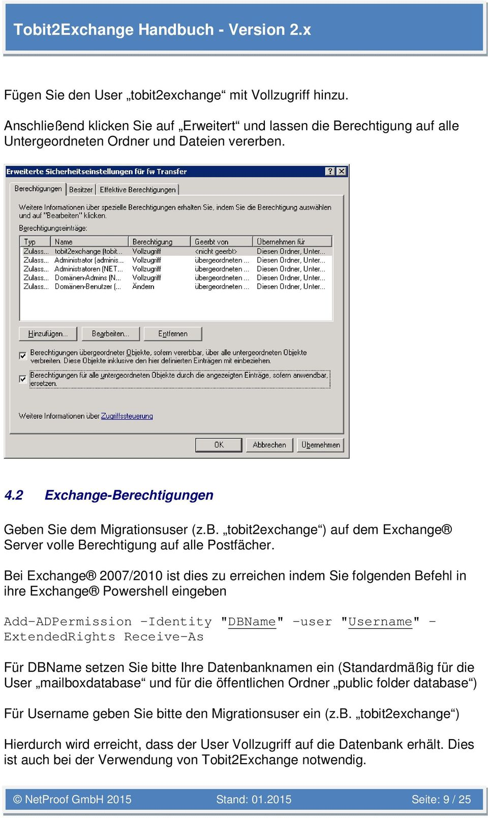 "Bei Exchange 2007/2010 ist dies zu erreichen indem Sie folgenden Befehl in ihre Exchange Powershell eingeben Add-ADPermission -Identity ""DBName"" -user ""Username"" - ExtendedRights Receive-As Für"