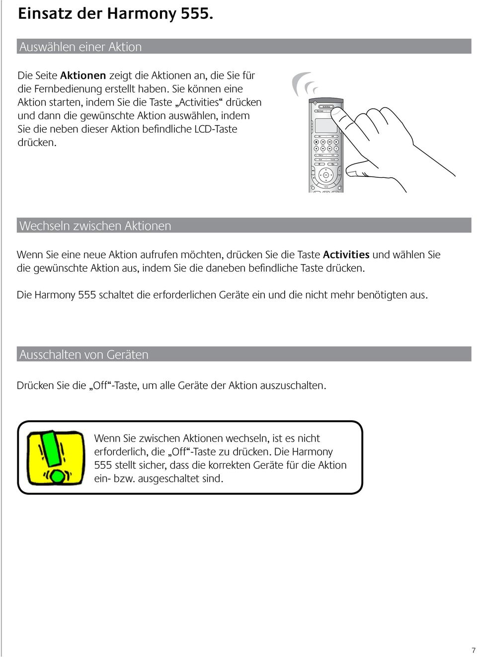 Devices Activities Help Menu Exit Info Guide + OK - Mute Glow Prev 1 2 abc 3 def 4 ghi 5 jkl 6 mno 7 pqrs 8 tuv 9 wxyz * clear 0 enter Wechseln zwischen Aktionen Wenn Sie eine neue Aktion aufrufen