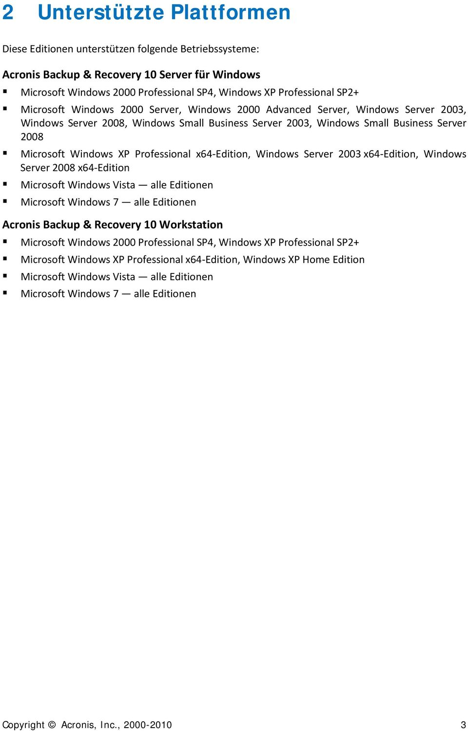 Professional x64-edition, Windows Server 2003 x64-edition, Windows Server 2008 x64-edition Microsoft Windows Vista alle Editionen Microsoft Windows 7 alle Editionen Acronis Backup & Recovery 10