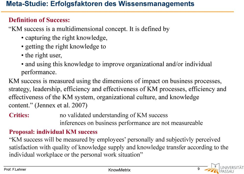 KM success is measured using the dimensions of impact on business processes, strategy, leadership, efficiency and effectiveness of KM processes, efficiency and effectiveness of the KM system,