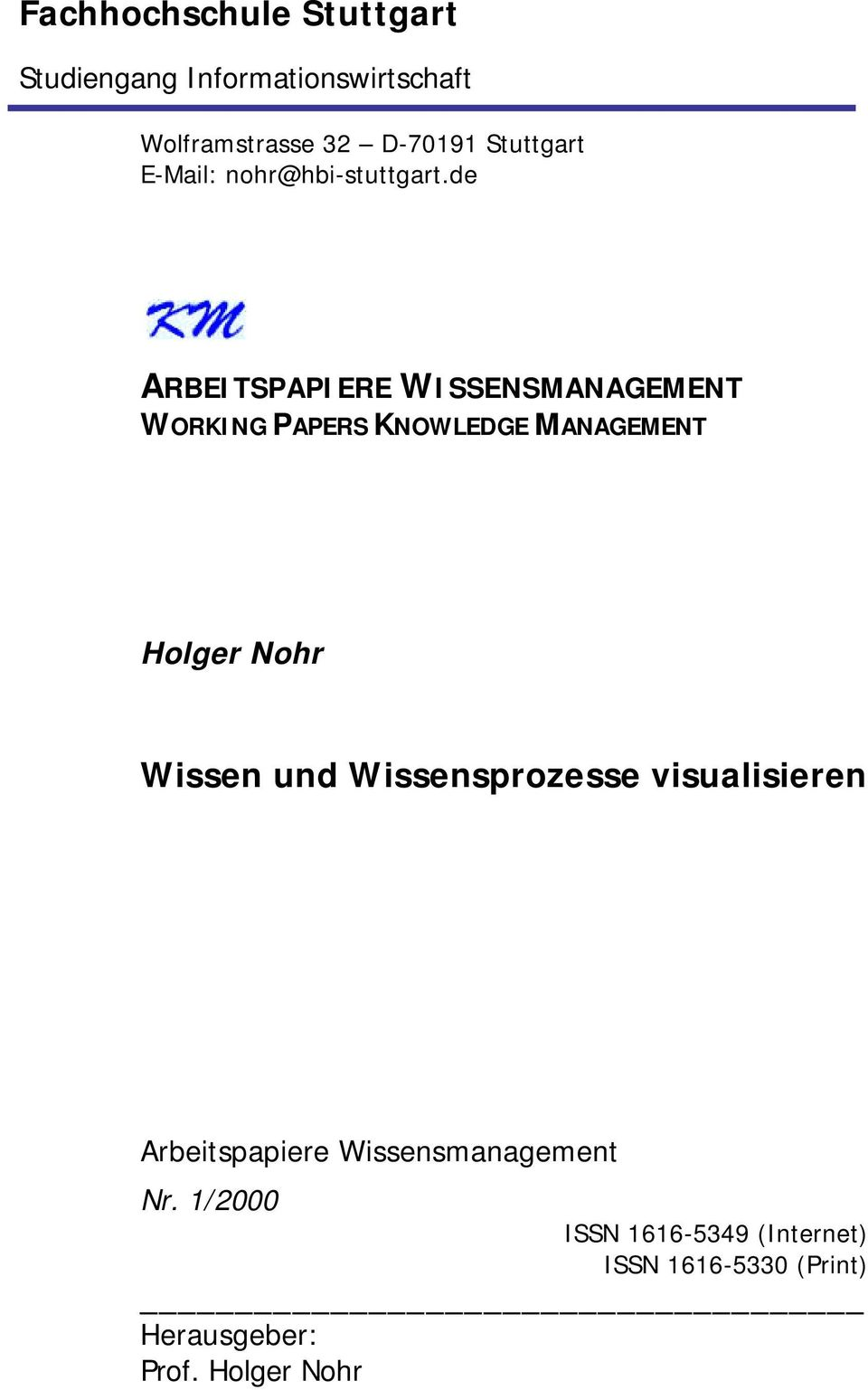 de ARBEITSPAPIERE WISSENSMANAGEMENT WORKING PAPERS KNOWLEDGE MANAGEMENT Holger Nohr Wissen