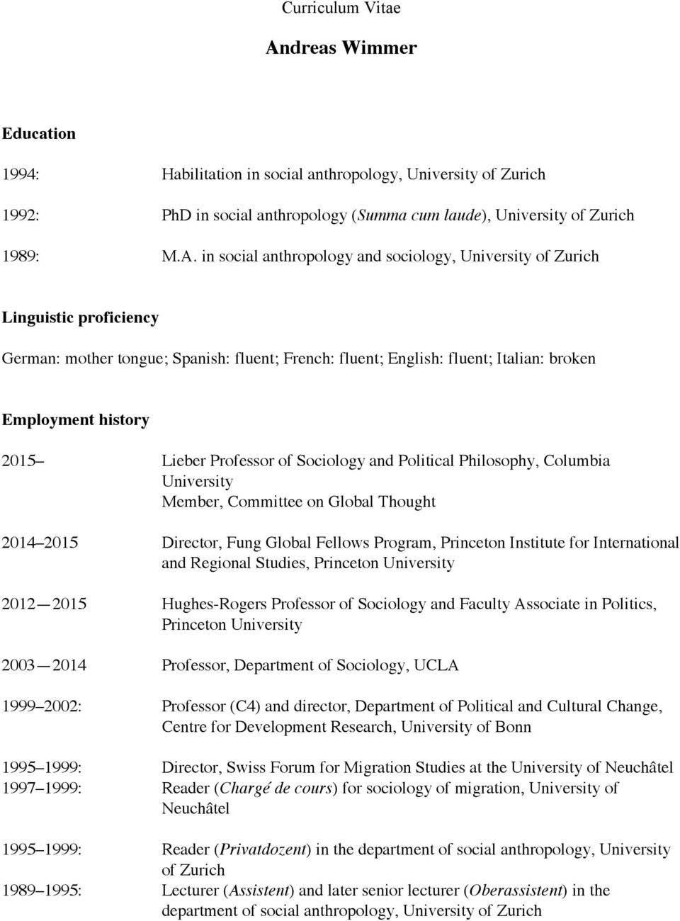in social anthropology and sociology, University of Zurich Linguistic proficiency German: mother tongue; Spanish: fluent; French: fluent; English: fluent; Italian: broken Employment history 2015