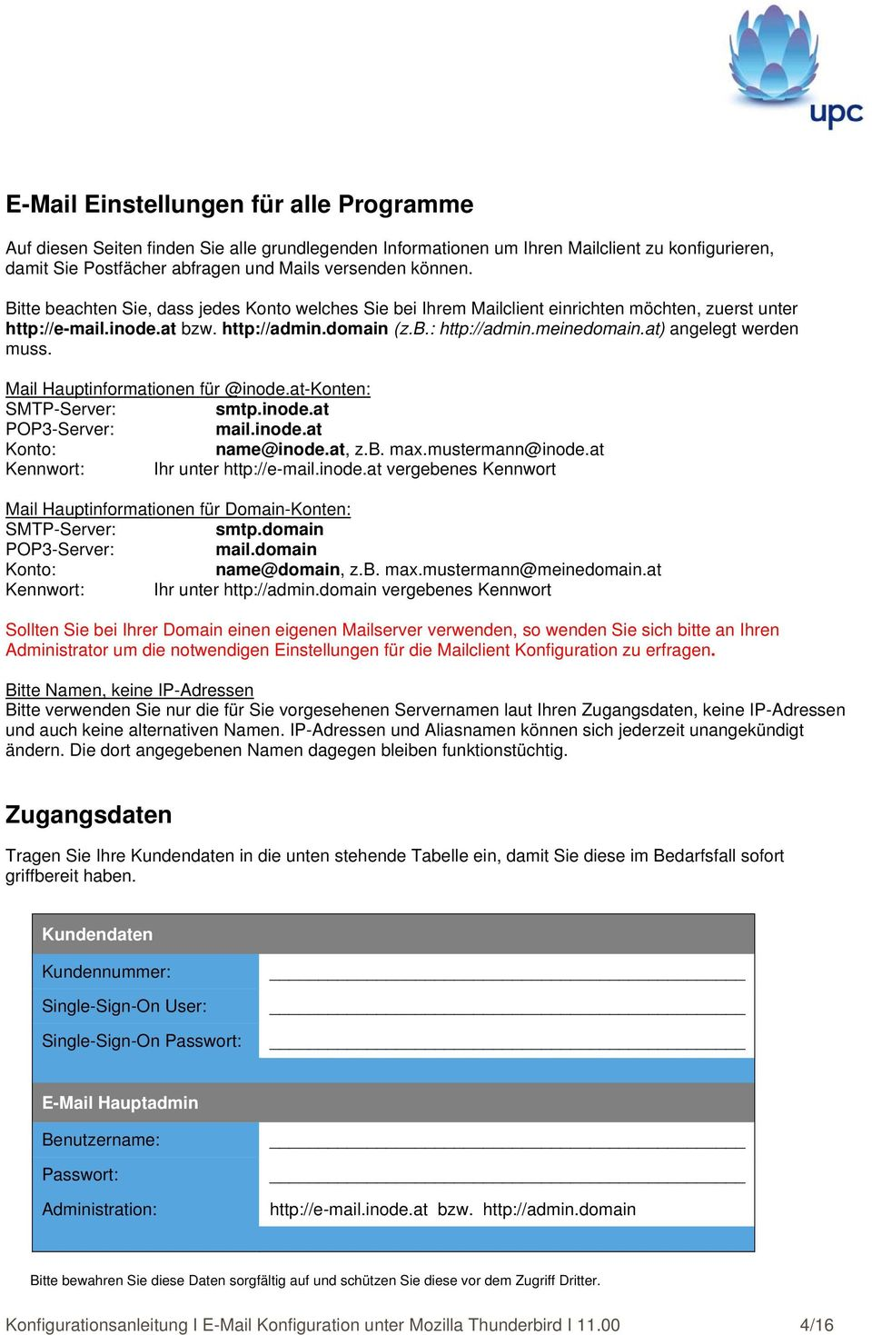 at) angelegt werden muss. Mail Hauptinformationen für @inode.at-konten: SMTP-Server: smtp.inode.at POP3-Server: mail.inode.at Konto: name@inode.at, z.b. max.mustermann@inode.