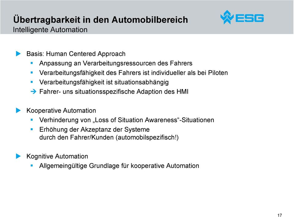 situationsspezifische Adaption des HMI Kooperative Automation Verhinderung von Loss of Situation Awareness -Situationen Erhöhung der