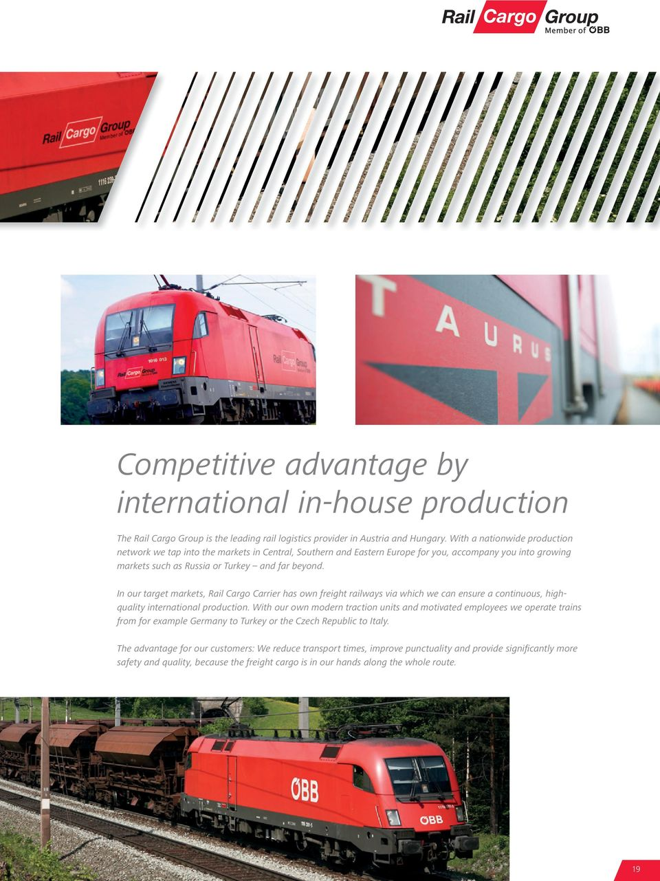 In our target markets, Rail Cargo Carrier has own freight railways via which we can ensure a continuous, highquality international production.