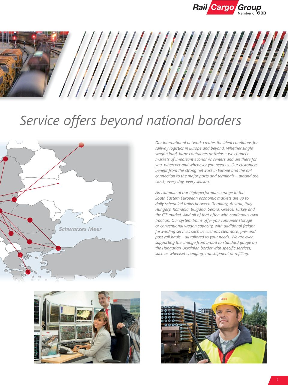 Our customers benefi t from the strong network in Europe and the rail connection to the major ports and terminals around the clock, every day, every season.