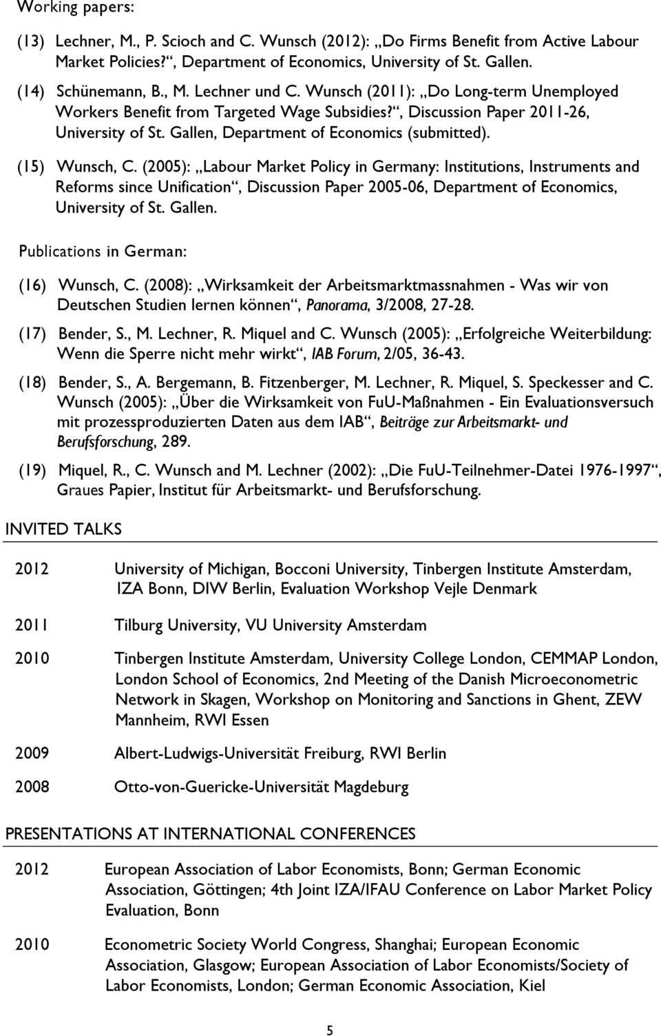 (2005): Labour Market Policy in Germany: Institutions, Instruments and Reforms since Unification, Discussion Paper 2005-06, Department of Economics, University of St. Gallen.