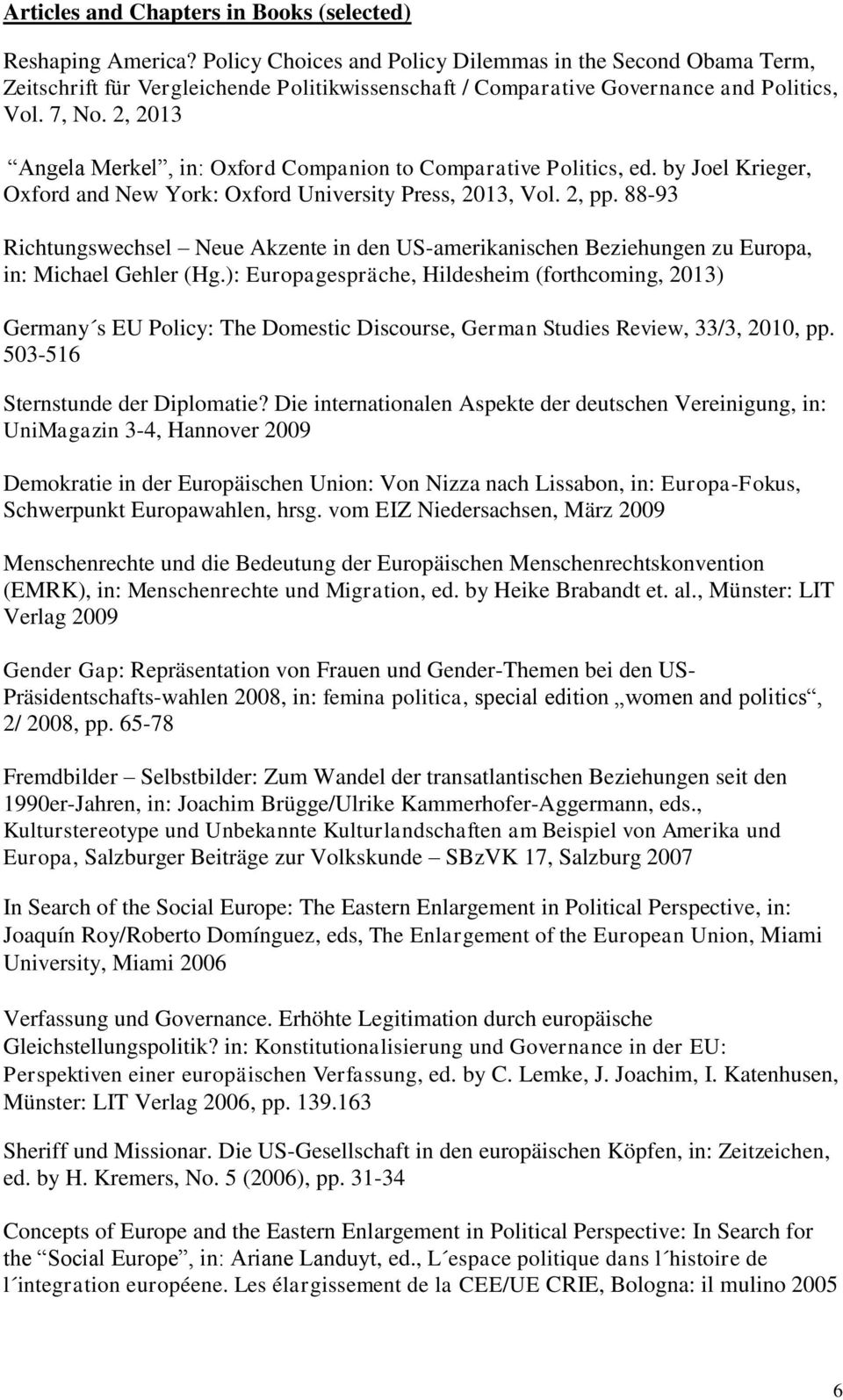 2, 2013 Angela Merkel, in: Oxford Companion to Comparative Politics, ed. by Joel Krieger, Oxford and New York: Oxford University Press, 2013, Vol. 2, pp.