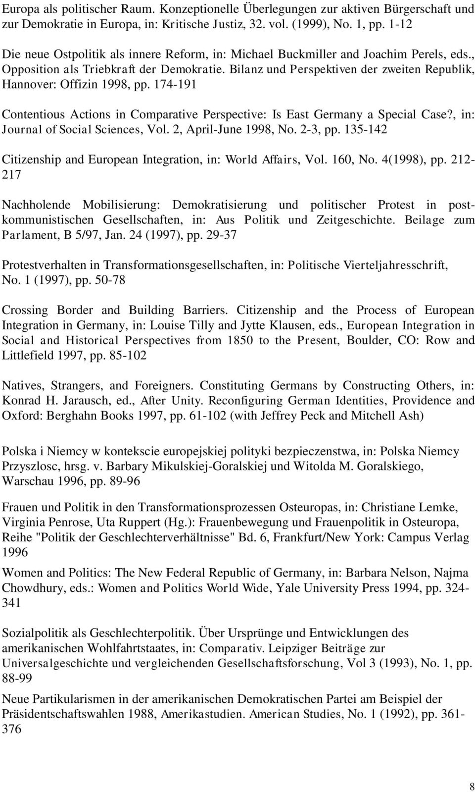 Bilanz und Perspektiven der zweiten Republik, Hannover: Offizin 1998, pp. 174-191 Contentious Actions in Comparative Perspective: Is East Germany a Special Case?, in: Journal of Social Sciences, Vol.