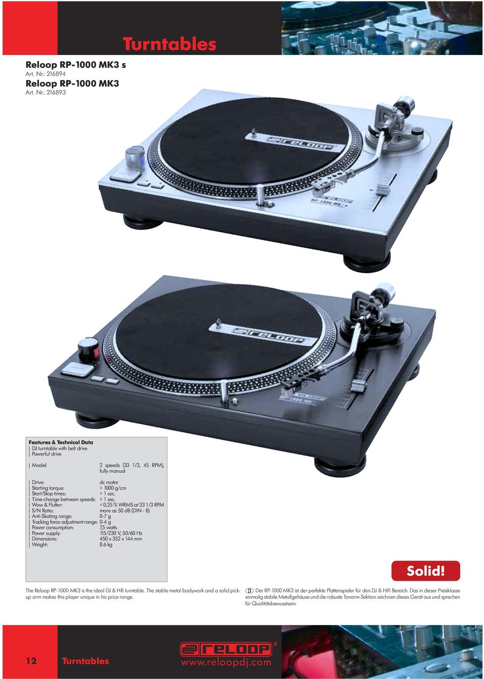: 216893 Turntables DJ turntable with belt drive Powerful drive Model: 2 speeds (33 1/3, 45 RPM), fully manual Drive: dc motor Starting torque: > 1000 g/cm Start/Stop times: < 1 sec.