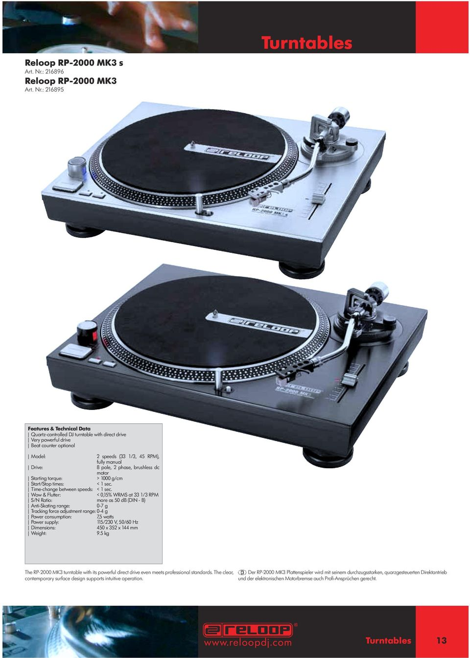 : 216895 Turntables Quartz-controlled DJ turntable with direct drive Very powerful drive Beat counter optional Model: 2 speeds (33 1/3, 45 RPM), fully manual Drive: 8 pole, 2 phase, brushless dc