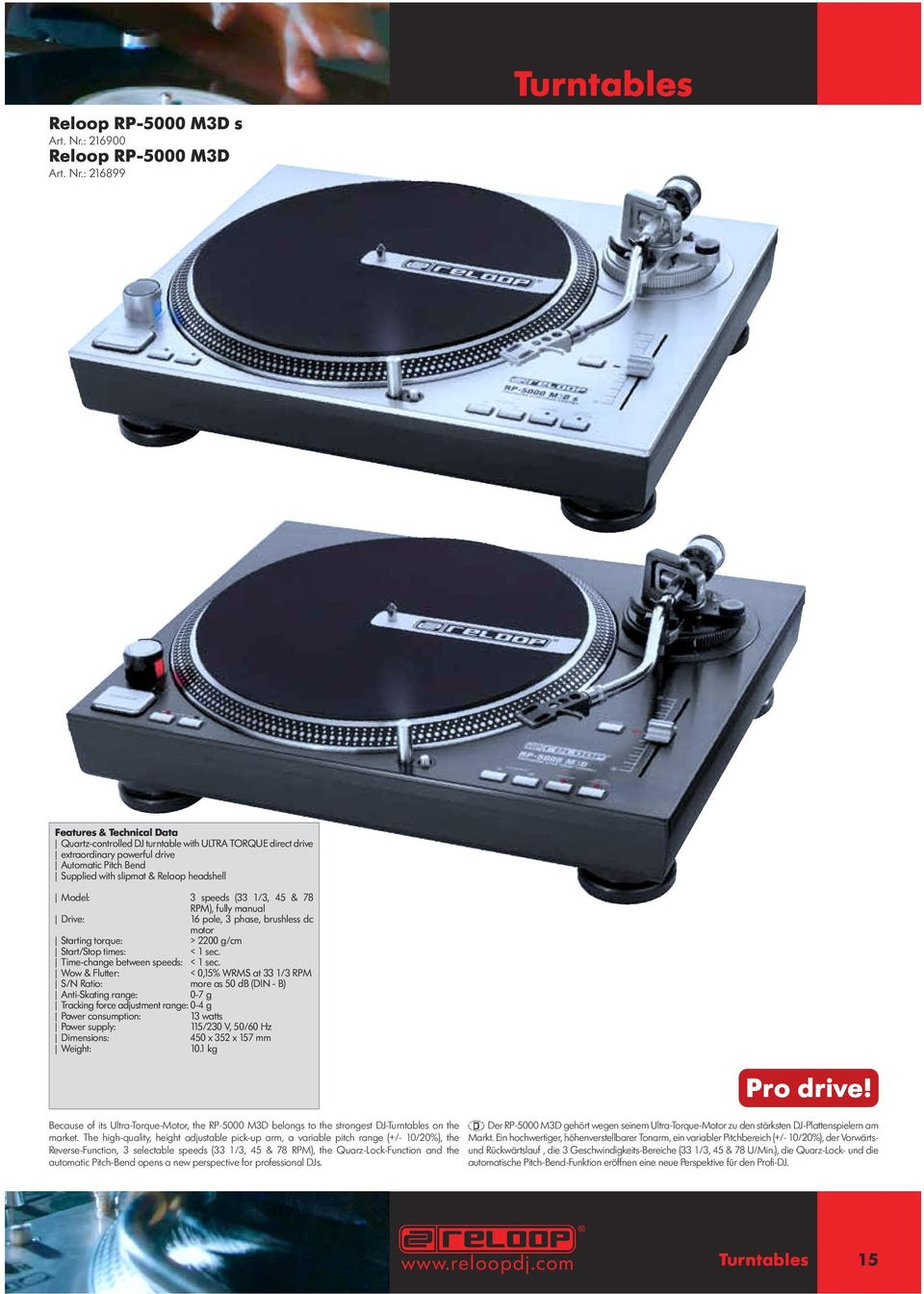 : 216899 Turntables Quartz-controlled DJ turntable with ULTRA TORQUE direct drive extraordinary powerful drive Automatic Pitch Bend Supplied with slipmat & Reloop headshell Model: 3 speeds (33 1/3,