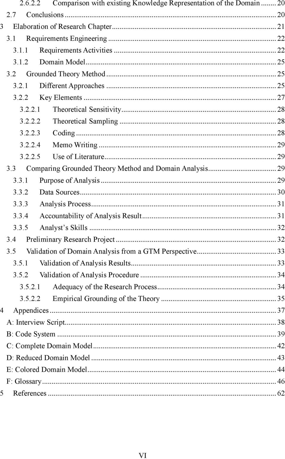 .. 28 3.2.2.4 Memo Writing... 29 3.2.2.5 Use of Literature... 29 3.3 Comparing Grounded Theory Method and Domain Analysis... 29 3.3.1 Purpose of Analysis... 29 3.3.2 Data Sources... 30 3.3.3 Analysis Process.