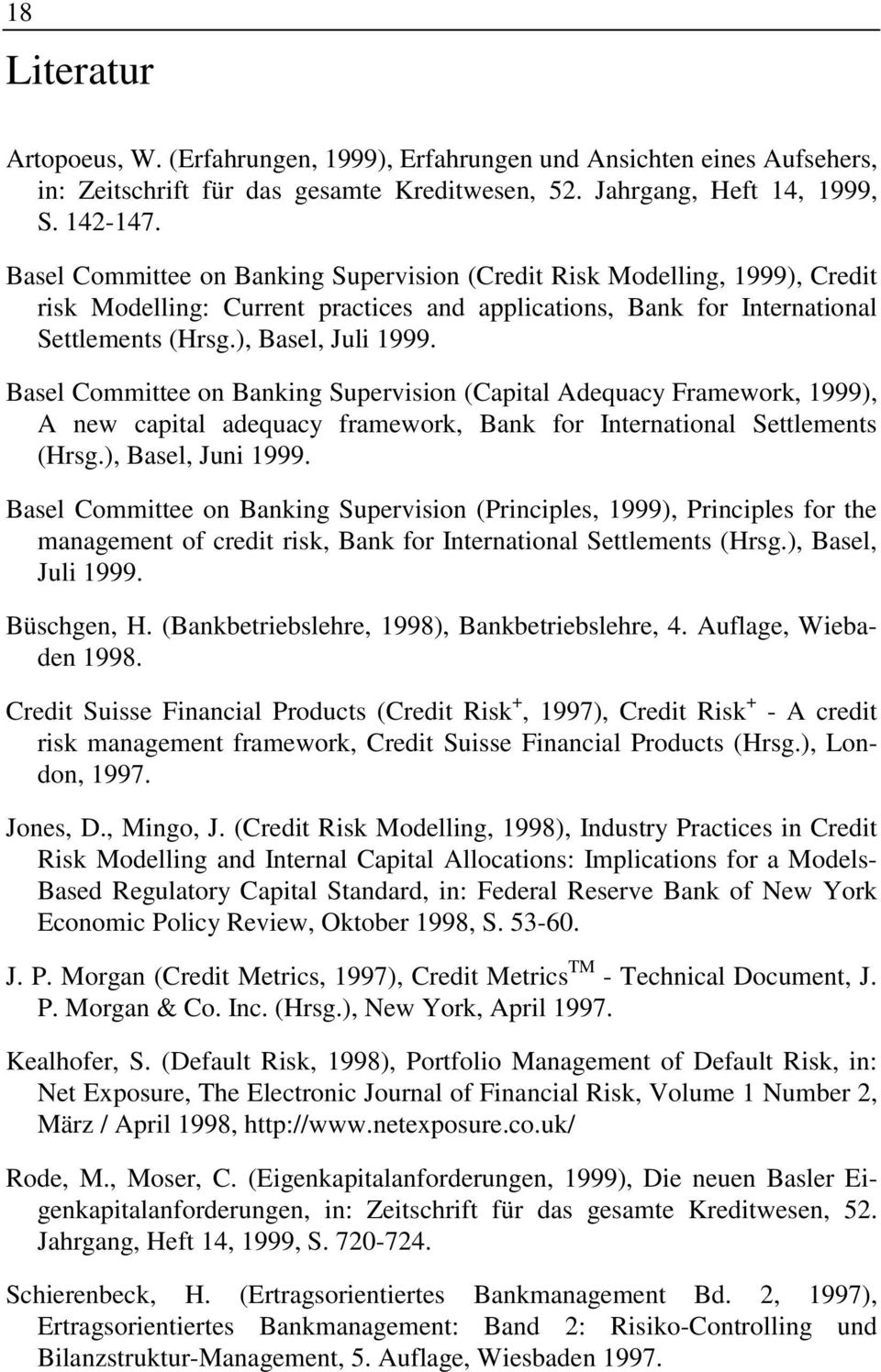 Basel Committee on Banking Supervision (Capital Adequacy Framework, 1999), A new capital adequacy framework, Bank for International Settlements (Hrsg.), Basel, Juni 1999.
