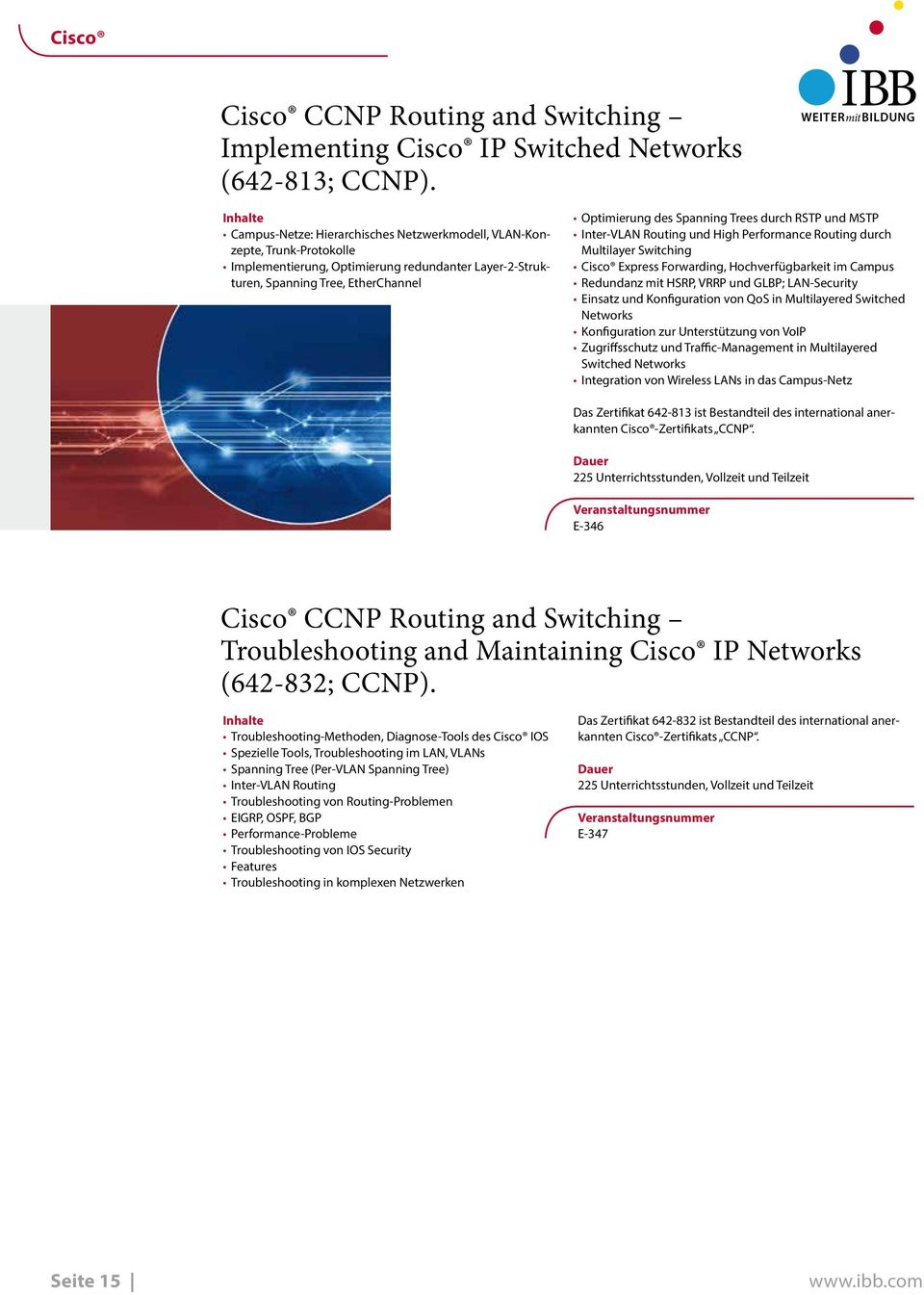 durch RSTP und MSTP Inter-VLAN Routing und High Performance Routing durch Multilayer Switching Cisco Express Forwarding, Hochverfügbarkeit im Campus Redundanz mit HSRP, VRRP und GLBP; LAN-Security