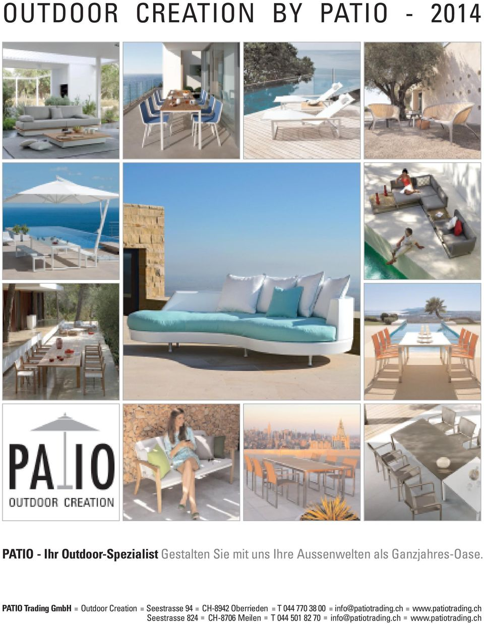 PATIO Trading GmbH Outdoor Creation Seestrasse 94 CH-8942 Oberrieden T 044 770 38 00