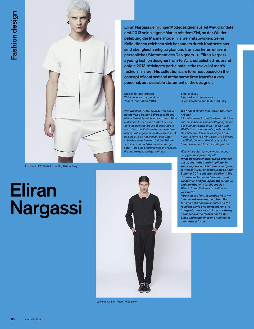 Eliran Nargassi, a young fashion designer from, established his brand only in 2013, striving to participate in the revival of men s fashion in Israel.