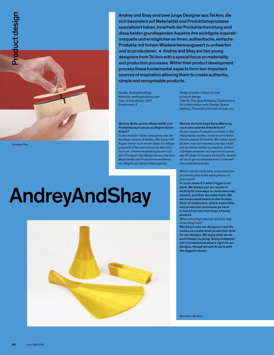 entwerfen und zu produzieren. Andrey and Shay are two young designers from with a special focus on materiality and production processes.