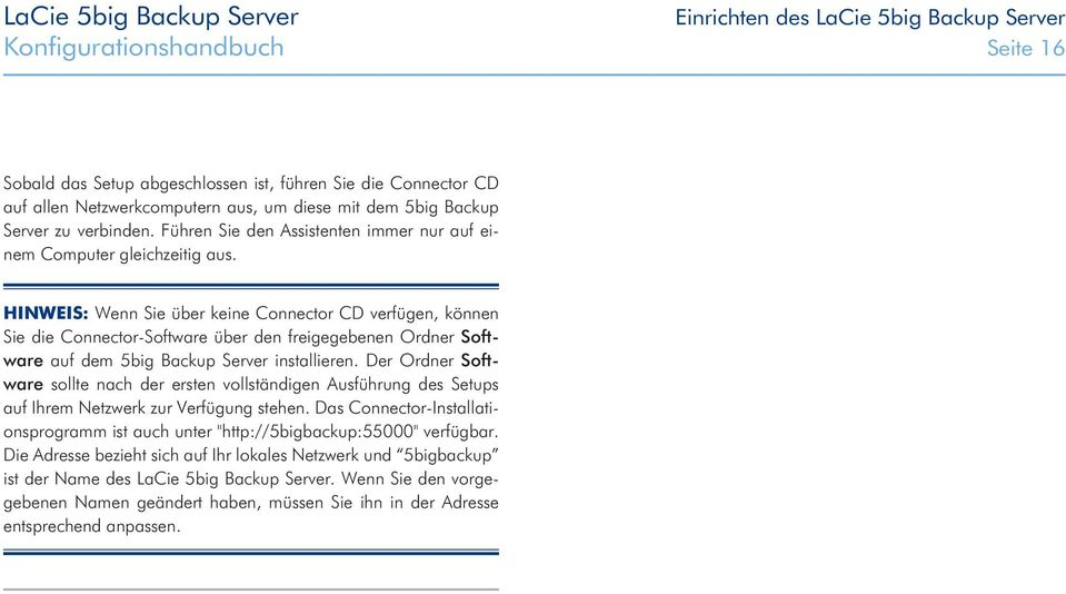 HINWEIS: Wenn Sie über keine Connector CD verfügen, können Sie die Connector-Software über den freigegebenen Ordner Software auf dem 5big Backup Server installieren.