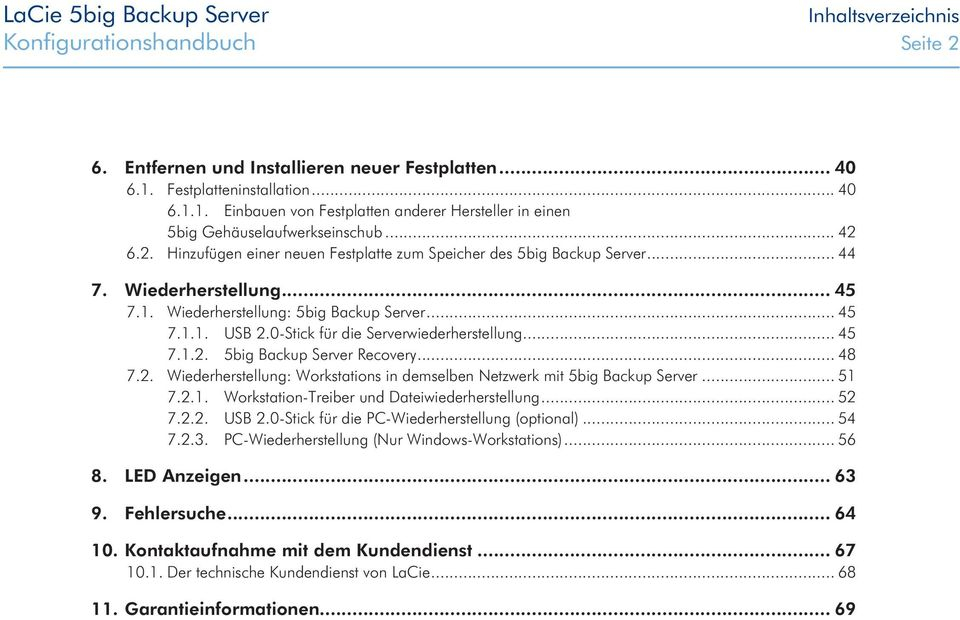 0-Stick für die Serverwiederherstellung... 45 7.1.2. 5big Backup Server Recovery... 48 7.2. Wiederherstellung: Workstations in demselben Netzwerk mit 5big Backup Server... 51 7.2.1. Workstation-Treiber und Dateiwiederherstellung.