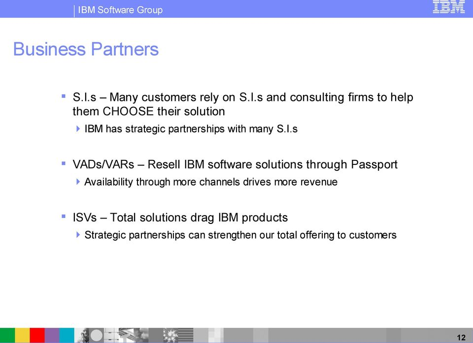 s and consulting firms to help them CHOOSE their solution IBM has strategic partnerships with