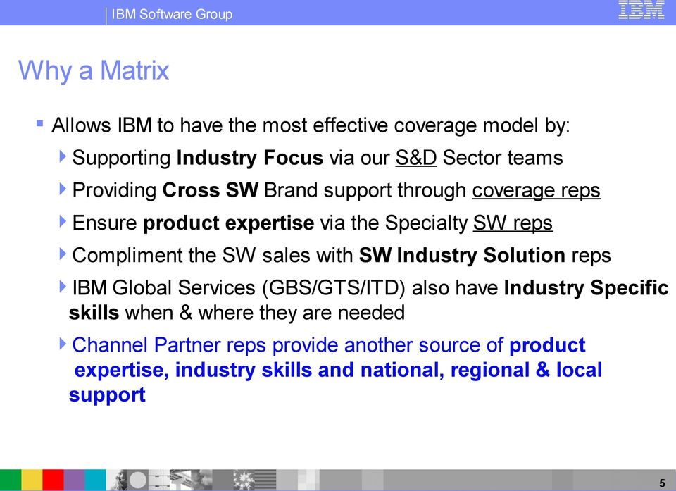sales with SW Industry Solution reps IBM Global Services (GBS/GTS/ITD) also have Industry Specific skills when & where they