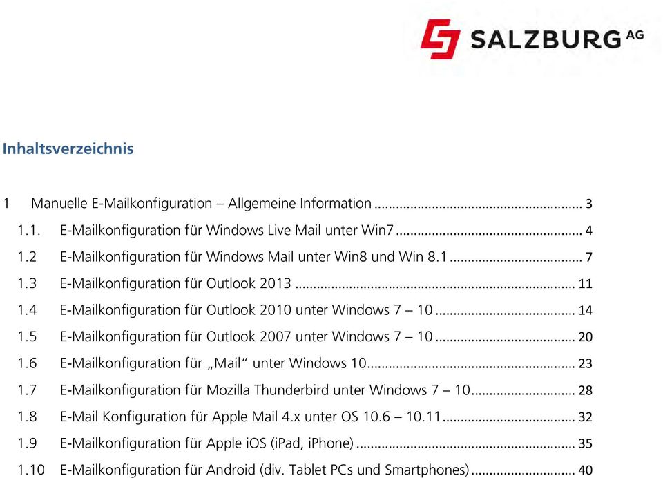 5 E-Mailkonfiguration für Outlook 2007 unter Windows 7 10... 20 1.6 E-Mailkonfiguration für Mail unter Windows 10... 23 1.