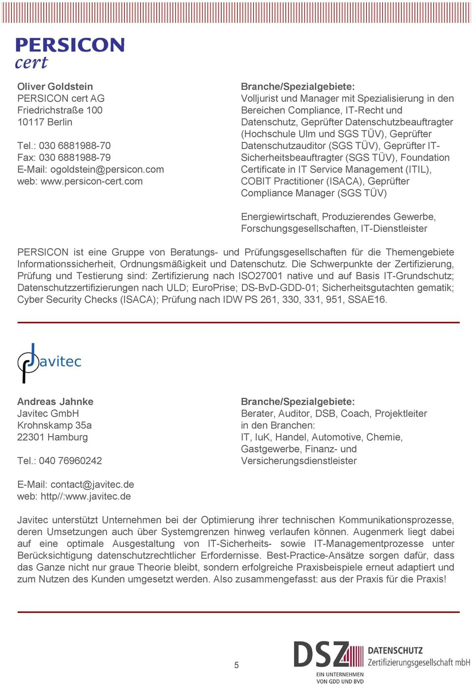TÜV), Geprüfter IT- Sicherheitsbeauftragter (SGS TÜV), Foundation Certificate in IT Service Management (ITIL), COBIT Practitioner (ISACA), Geprüfter Compliance Manager (SGS TÜV) Energiewirtschaft,