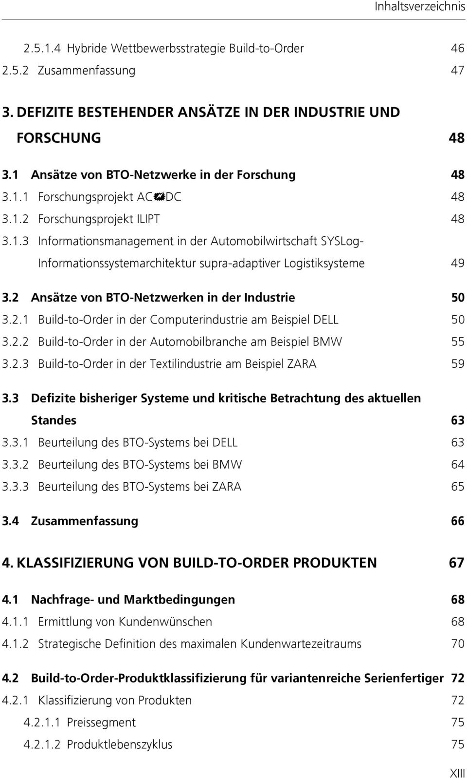 2 Ansätze von BTO-Netzwerken in der Industrie 50 3.2.1 Build-to-Order in der Computerindustrie am Beispiel DELL 50 3.2.2 Build-to-Order in der Automobilbranche am Beispiel BMW 55 3.2.3 Build-to-Order in der Textilindustrie am Beispiel ZARA 59 3.