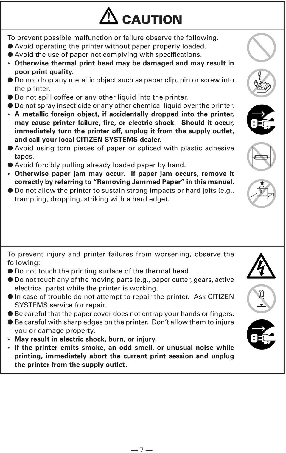 Do not spill coffee or any other liquid into the printer. Do not spray insecticide or any other chemical liquid over the printer.