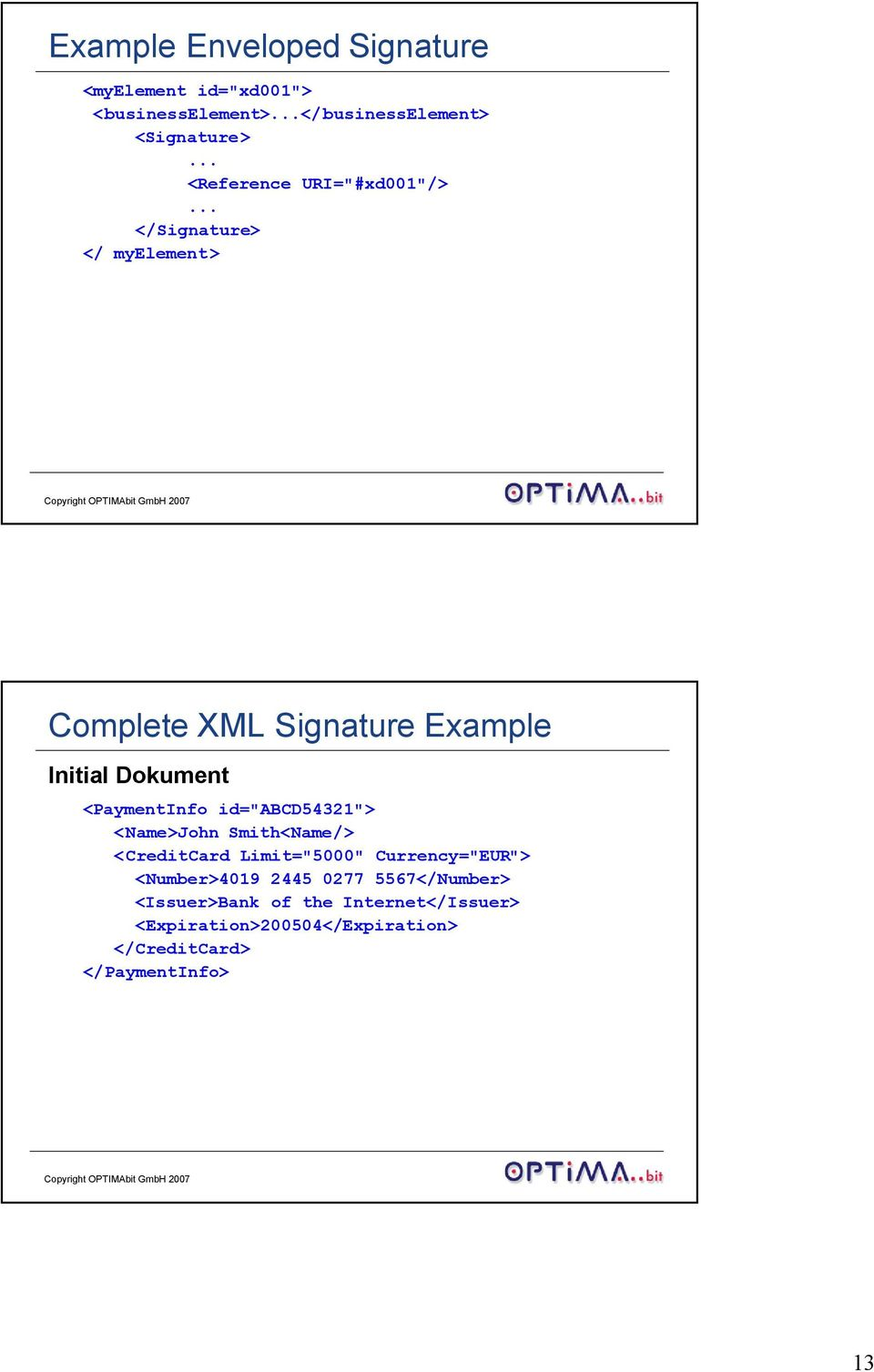 ".. </Signature> </ myelement> Complete XML Signature Example Initial Dokument <PaymentInfo id=""abcd54321"">"