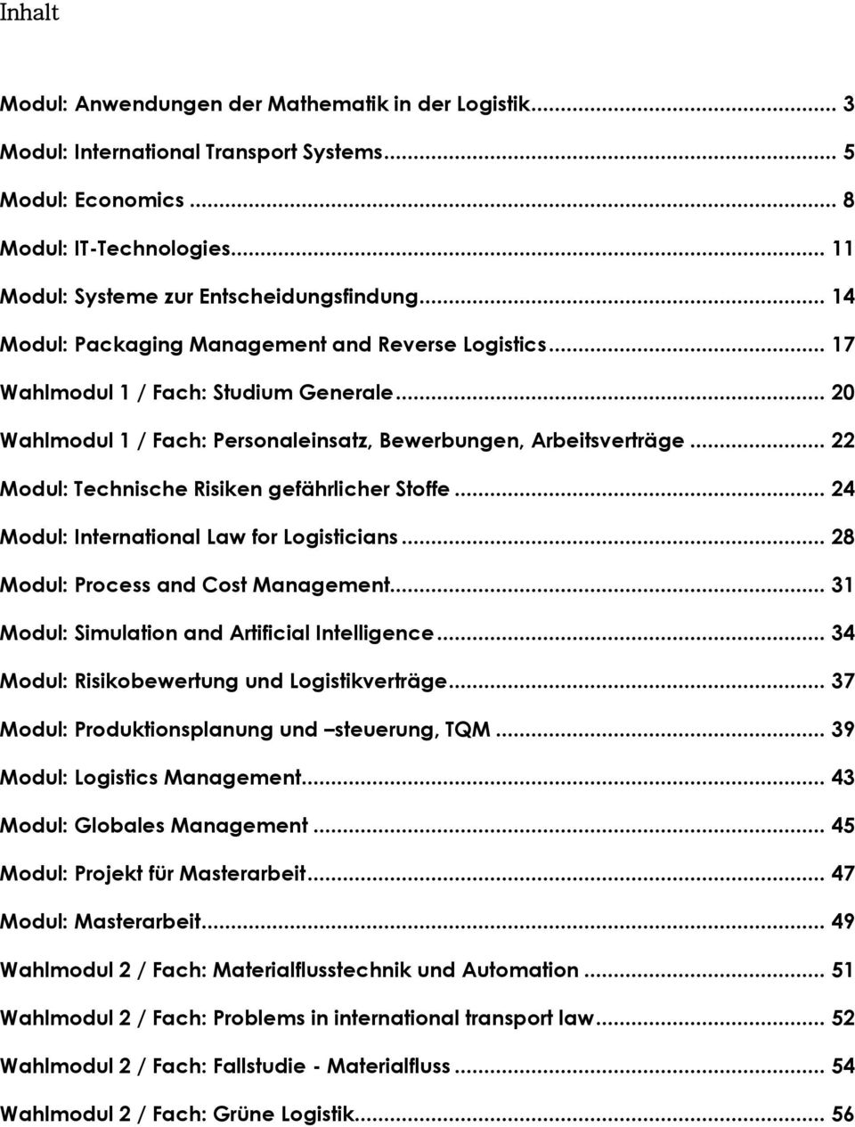 .. 22 Modul: Technische Risiken gefährlicher Stoffe... 24 Modul: International Law for Logisticians... 28 Modul: Process and Cost Management... 31 Modul: Simulation and Artificial Intelligence.