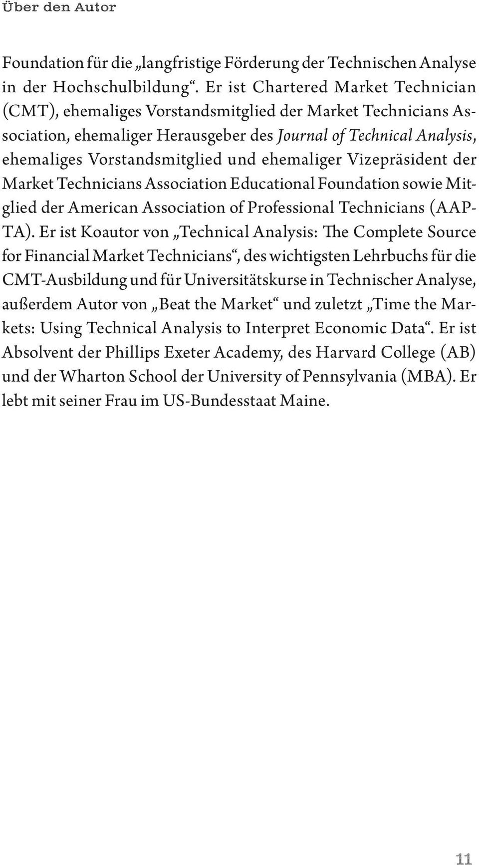 ehemaliger vizepräsident der market Technicians Association Educational Foundation sowie mitglied der American Association of professional Technicians (AAp- TA).