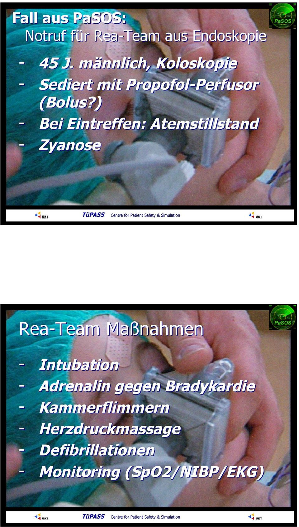 ) - Bei Eintreffen: Atemstillstand - Zyanose Centre for Patient Safety & Simulation Rea-Team