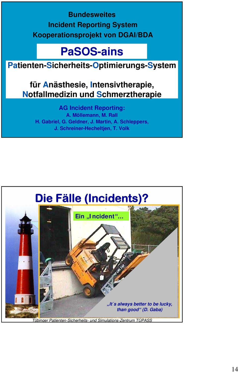 Geldner, J. Martin, A. Schleppers, J. Schreiner-Hecheltjen, T. Volk Die Fälle (Incidents)? Ein Incident... Incidents?