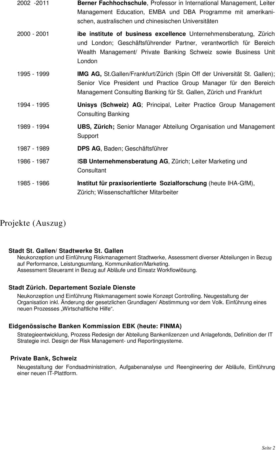 London 1995-1999 IMG AG, St.Gallen/Frankfurt/Zürich (Spin Off der Universität St. Gallen); Senior Vice President und Practice Group Manager für den Bereich Management Consulting Banking für St.