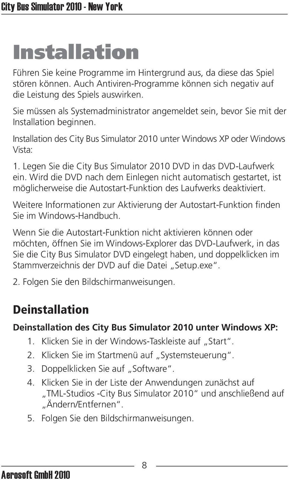 Installation des City Bus Simulator 2010 unter Windows XP oder Windows Vista: 1. Legen Sie die City Bus Simulator 2010 DVD in das DVD-Laufwerk ein.