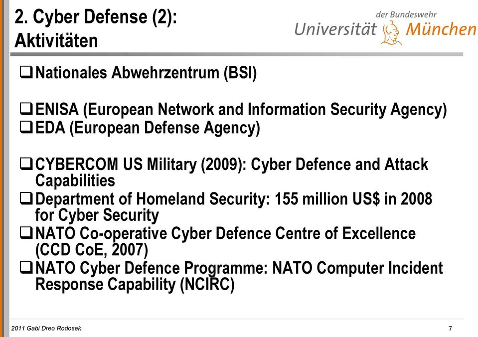 of Homeland Security: 155 million US$ in 2008 for Cyber Security NATO Co-operative Cyber Defence Centre of Excellence