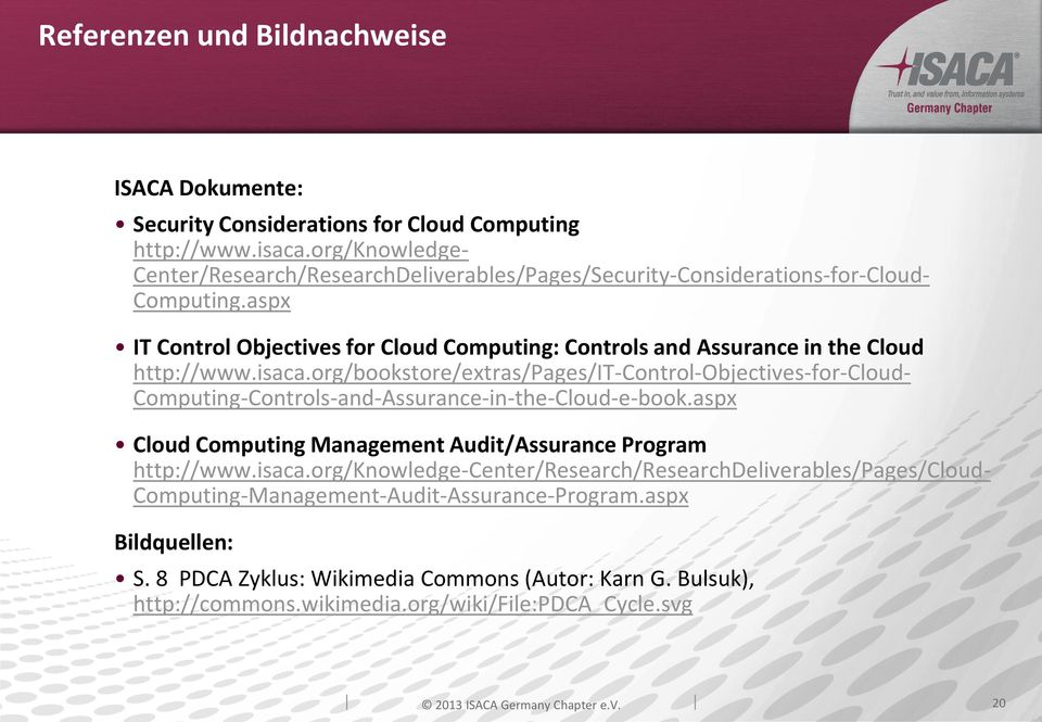 aspx IT Control Objectives for Cloud Computing: Controls and Assurance in the Cloud http://www.isaca.