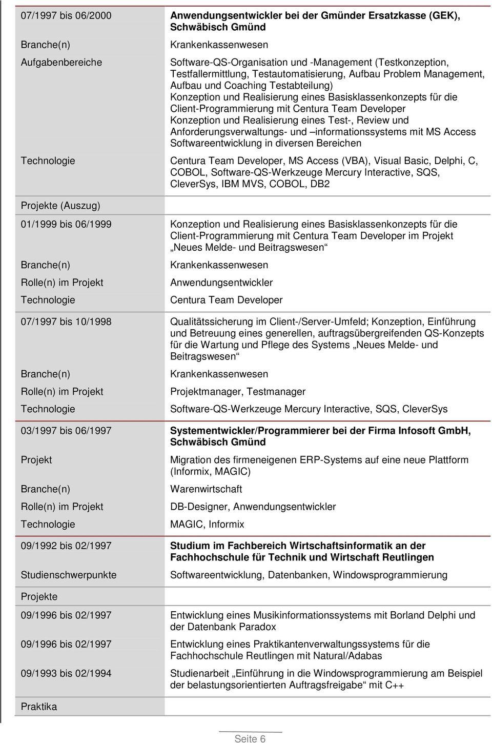 Anforderungsverwaltungs- und informationssystems mit MS Access Softwareentwicklung in diversen Bereichen Centura Team Developer, MS Access (VBA), Visual Basic, Delphi, C, COBOL, Software-QS-Werkzeuge