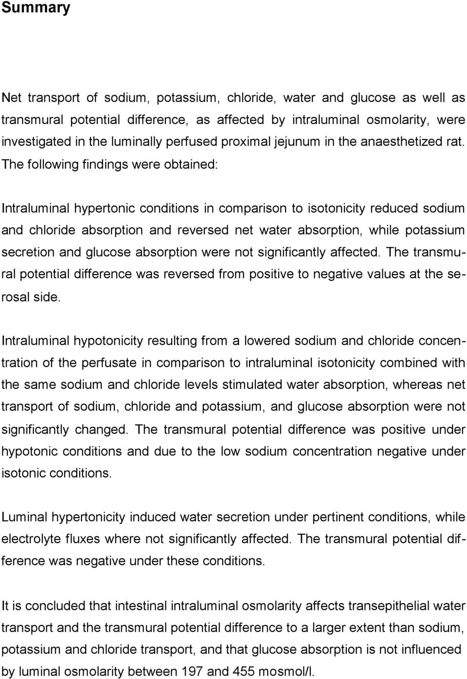 The following findings were obtained: Intraluminal hypertonic conditions in comparison to isotonicity reduced sodium and chloride absorption and reversed net water absorption, while potassium